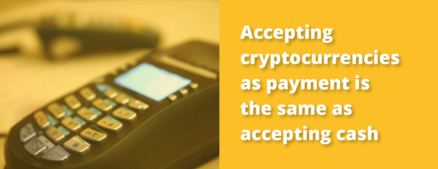 Accepting cryptocurrencies as payment is the same as accepting cash.