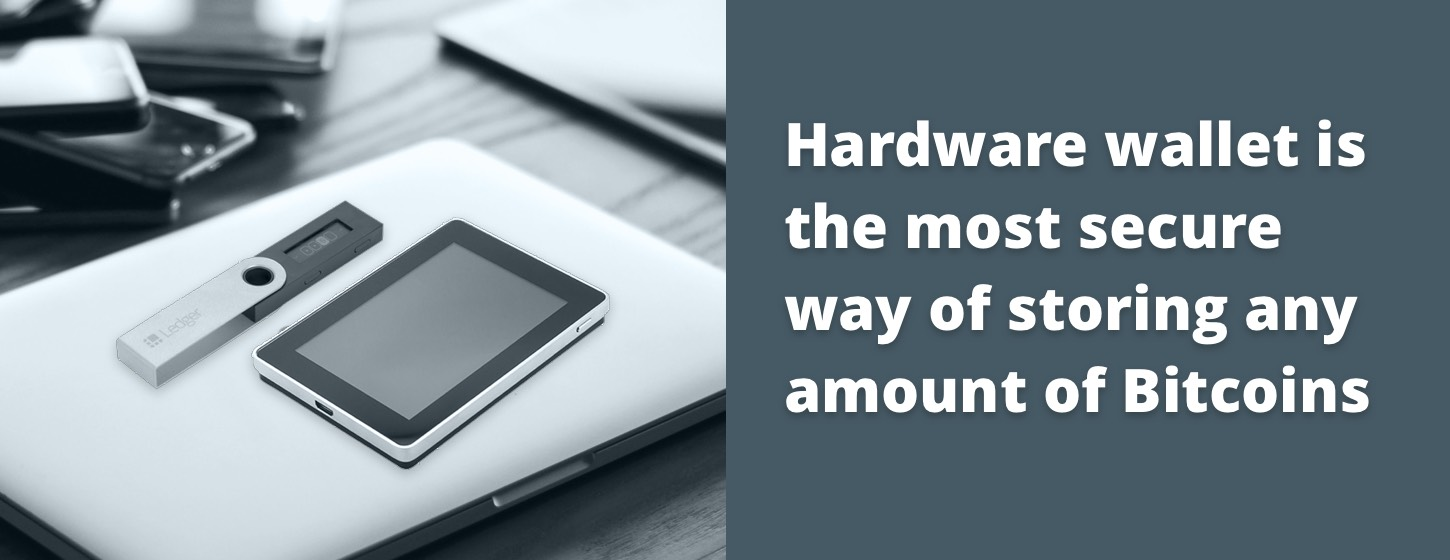 Hardware Wallet Is The Most Secure Way Of Storing Any Amount Bitcoins