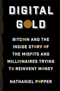 About new money: Digital Gold: Bitcoin and the Inside Story of the Misfits and Millionaires Trying to Reinvent Money by Nathaniel Popper (2016)
