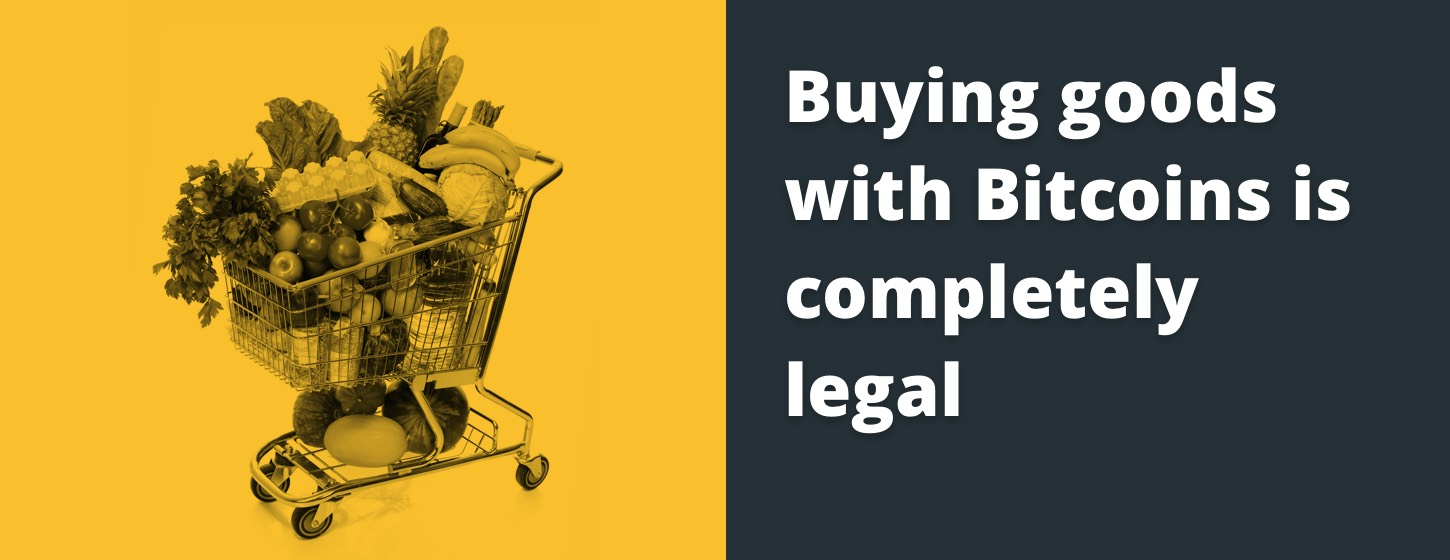 Buying goods with Bitcoins is completely legal.