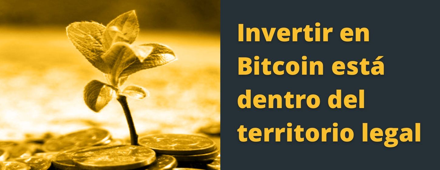 Invertir en Bitcoin está dentro del marco legal.