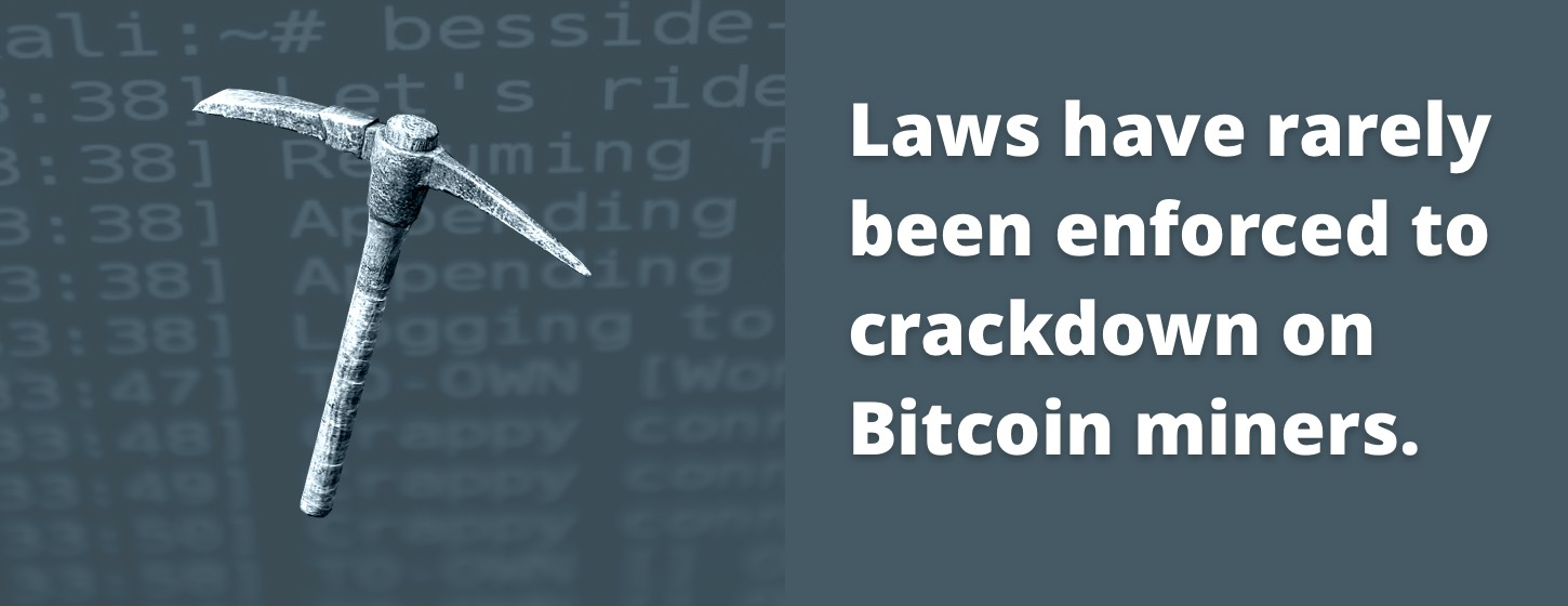 Laws have rarely been enforced to crackdown on Bitcoin miners.