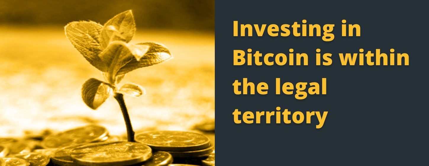 Investing in Bitcoin is within the legal territory.
