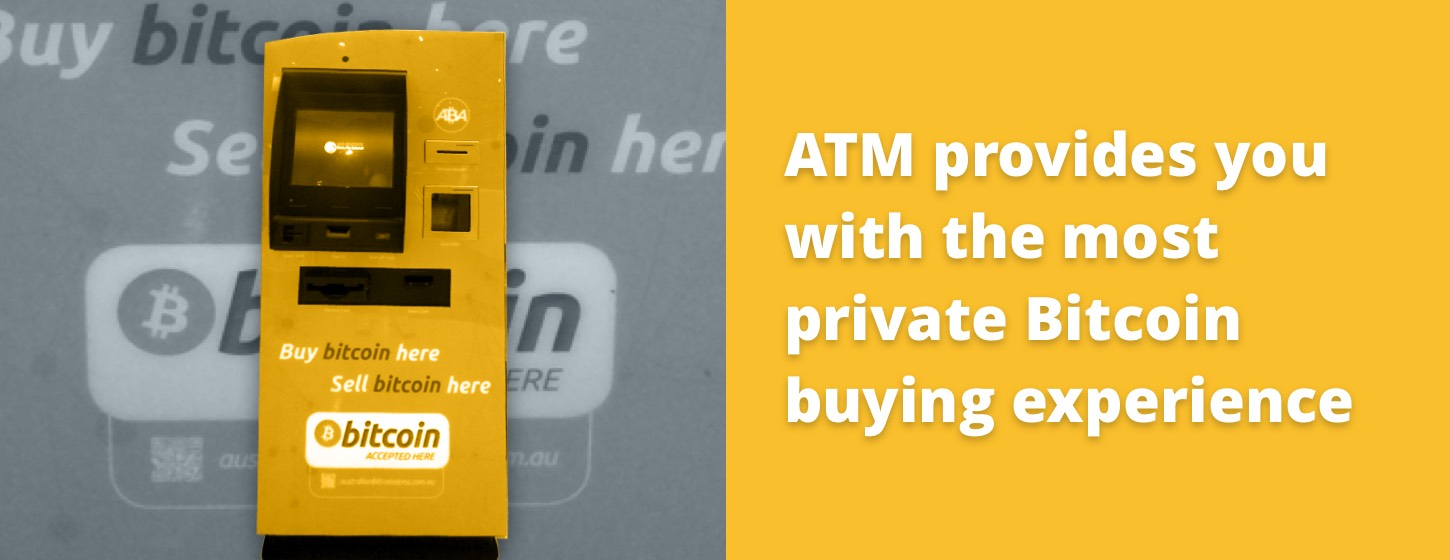 ATM provides you with the most private Bitcoin buying experience