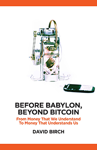 Acerca de criptomonedas: Before Babylon, Beyond Bitcoin (2017); Identity of the New Money (2014) por Dave Birch