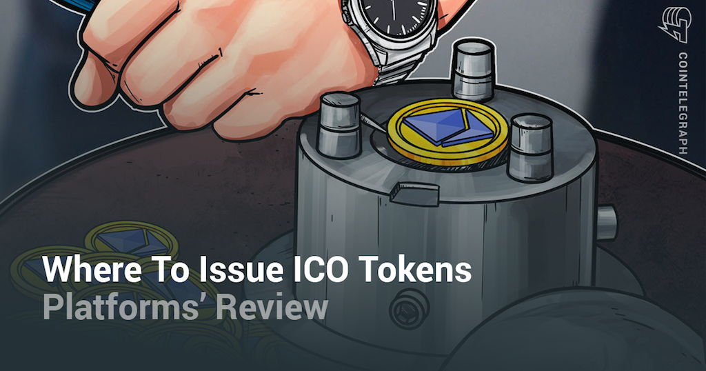 Where To Issue ICO Tokens: Platforms Review