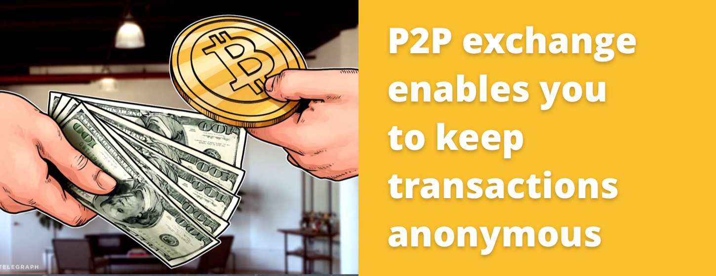 P2P cryptocurrency exchange enables you to keep transactions anonymous
